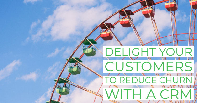 Delight your customers to reduce churn with a CRM