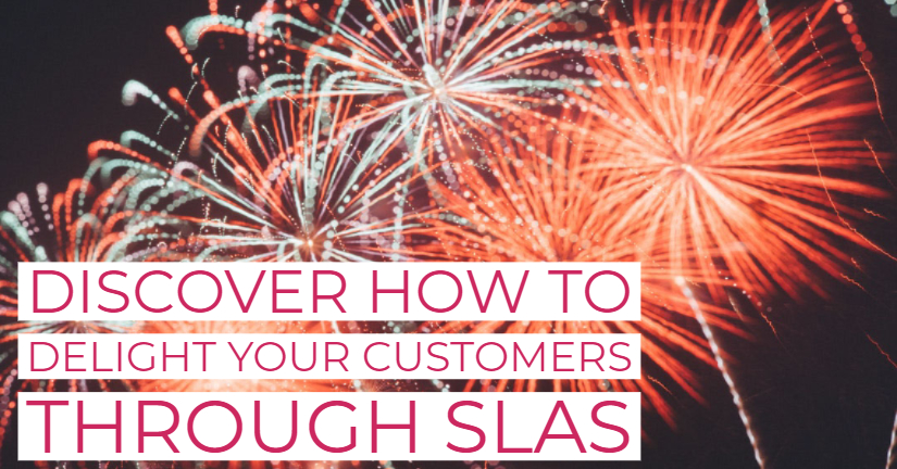 Discover how to delight your customers through SLAs