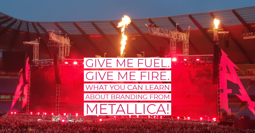 Give me fuel. Give me fire. What you can learn about branding from Metallica!
