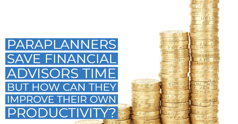 Paraplanners save financial advisors time, but how can they improve their own productivity?