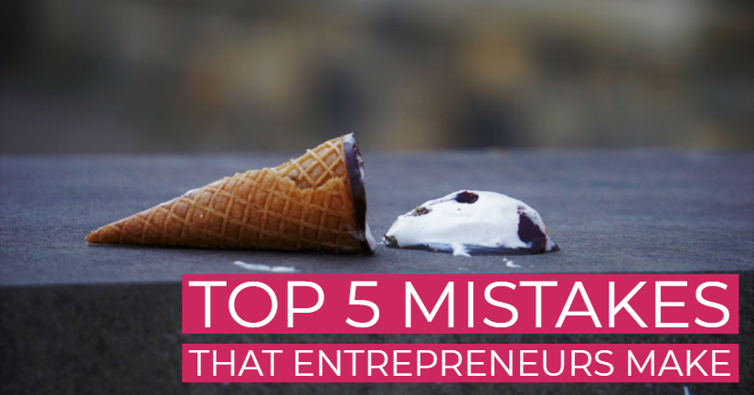 Top 5 Mistakes That Entrepreneurs Make