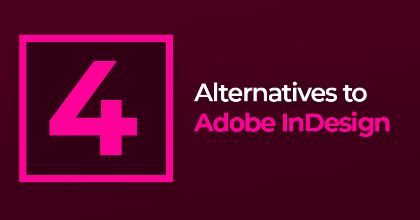 4 Alternatives to Adobe InDesign