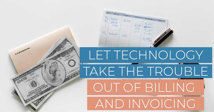 Let Tech Take the Trouble Out of Billing & Invoicing