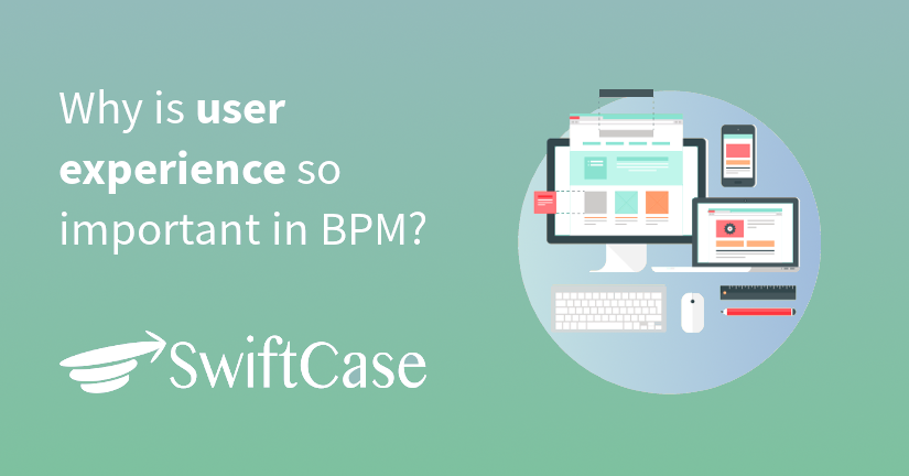 Why is user experience so important in BPM?