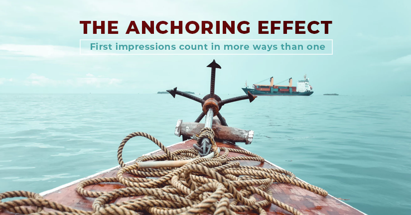 The Anchoring Effect: First impressions count in more ways than one
