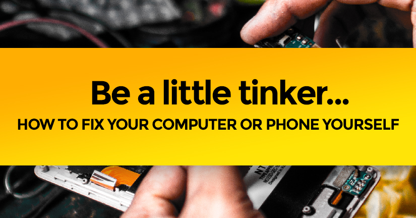 Be a little tinker - Fix your computer/phone yourself