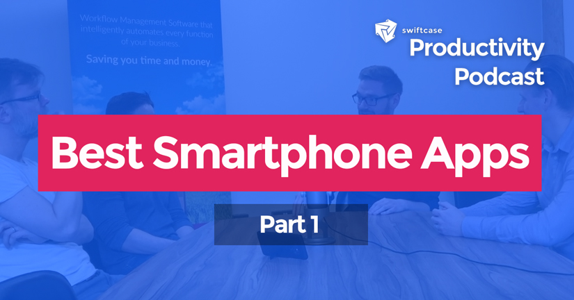 Our Favourite Smartphone Apps - SwiftCase Productivity Podcast #16