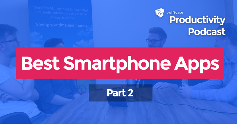 Our Favourite Smartphone Apps Part 2 - SwiftCase Productivity Podcast #17