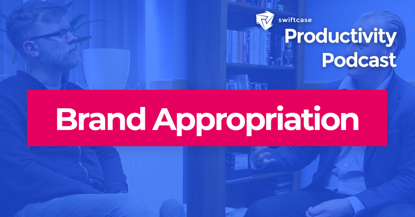 Brand Appropriation - SwiftCase Productivity Podcast #35