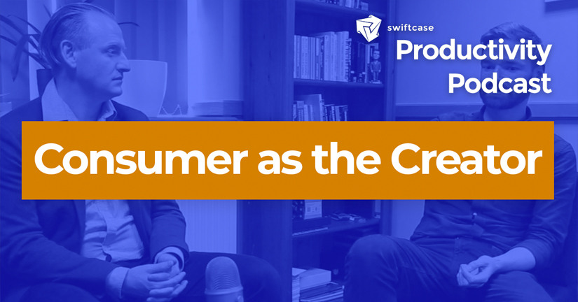 Consumer as the Creator - SwiftCase Productivity Podcast #37