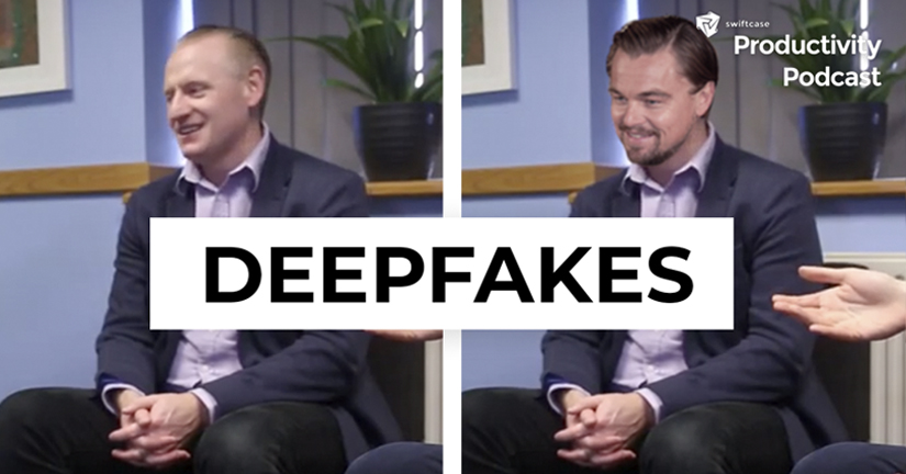 What are Deepfakes and should we be worried - SwiftCase Productivity Podcast #61