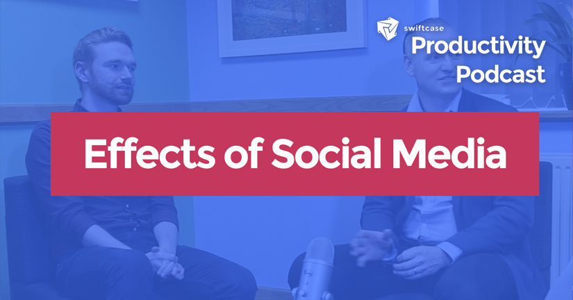 Effects of Social Media - SwiftCase Productivity Podcast #30