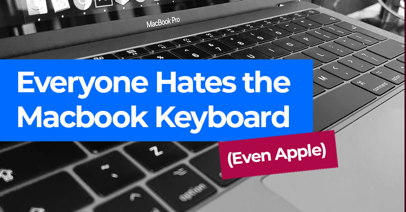 Everyone Hates the Macbook Keyboard (Even Apple)