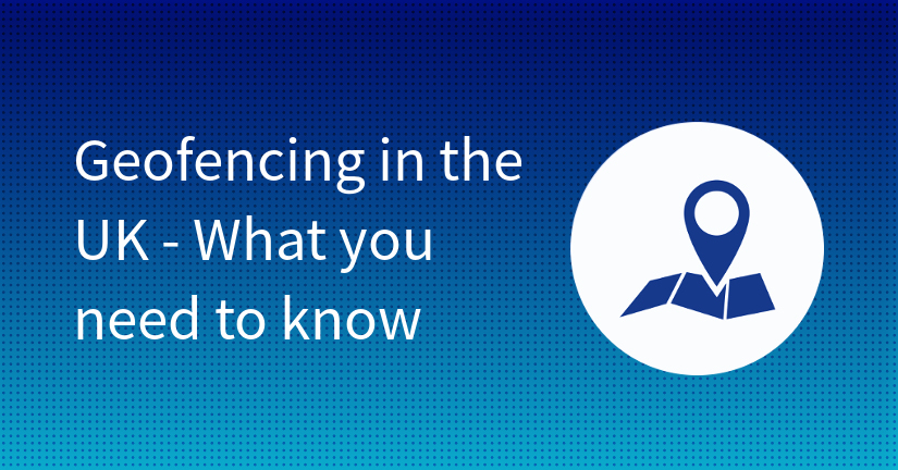 Geofencing in the UK - What you need to know