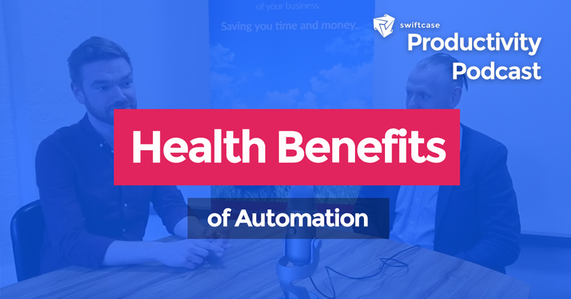 Health Benefits of Automation - Swiftcase Productivity Podcast #20