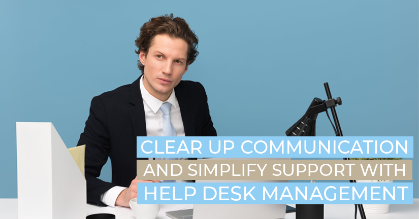 Clear up communication and simplify support with Help Desk Management