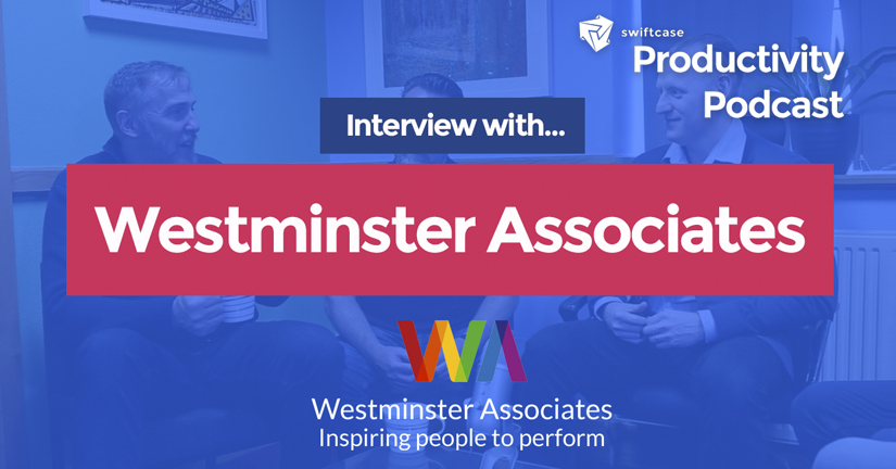 Interview with Westminster Associates - SwiftCase Productivity Podcast #26
