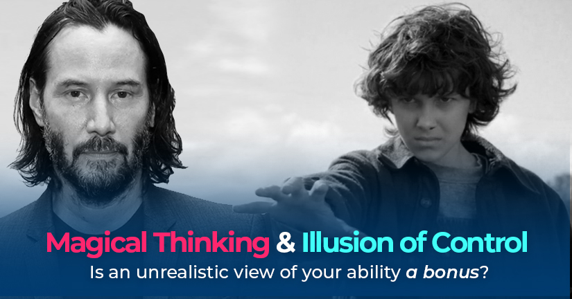 Magical Thinking and The Illusion of Control: Is an unrealistic view of your ability a bonus?