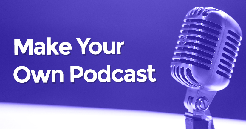 Make Your Own Podcast!