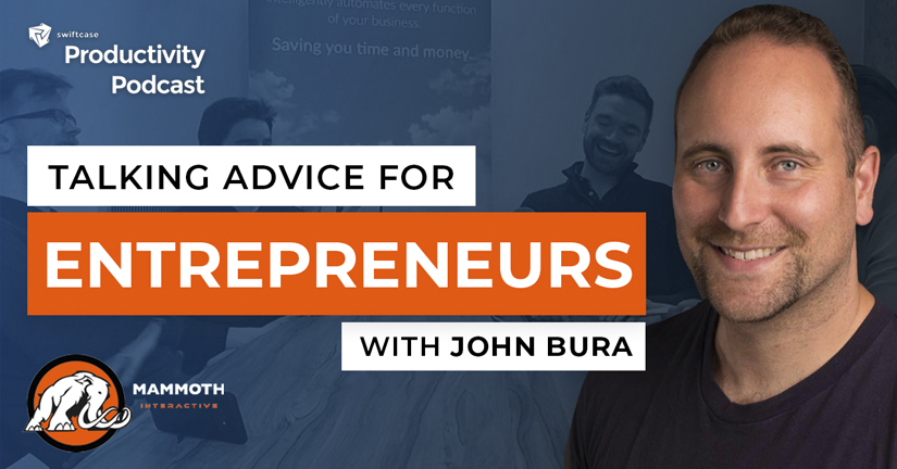 Advice for Entrepreneurs with John Bura - SwiftCase Productivity Podcast #51