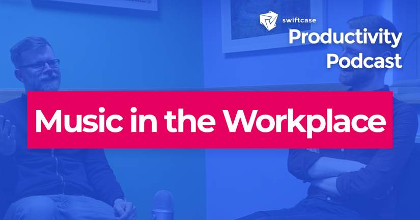Music in the Workplace - SwiftCase Productivity Podcast #34