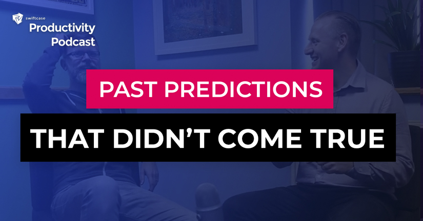 Past Predictions that Didn't Come True - SwiftCase Productivity Podcast #60