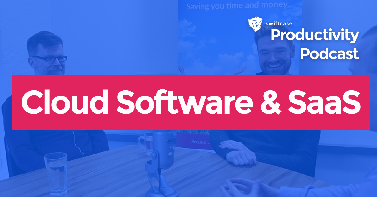 Cloud Software and SaaS - SwiftCase Productivity Podcast #7