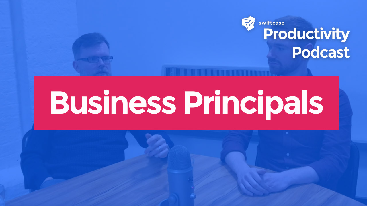 Business Principals - SwiftCase Productivity Podcast Episode #4