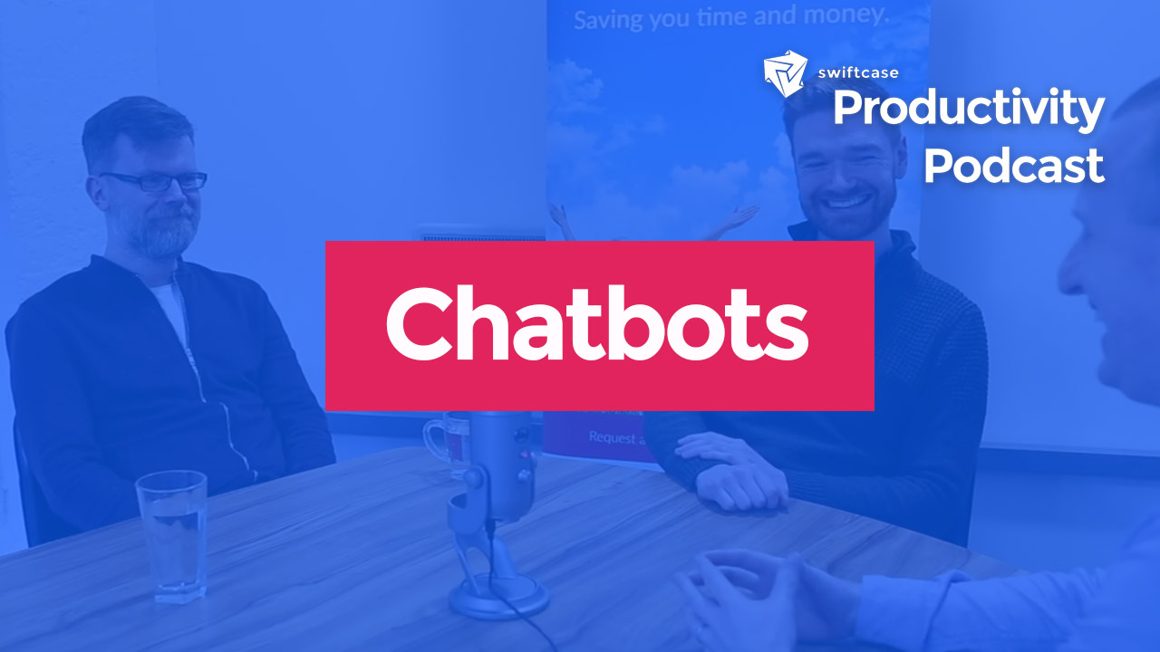 Chatbots - SwiftCase Productivity Podcast Episode #5