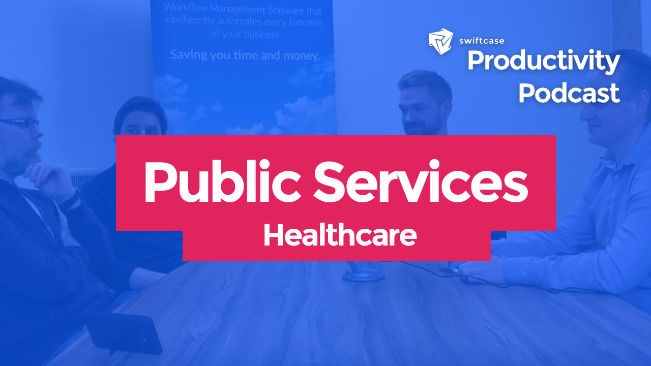 Public Services: Healthcare - SwiftCase Productivity Podcast Episode #5