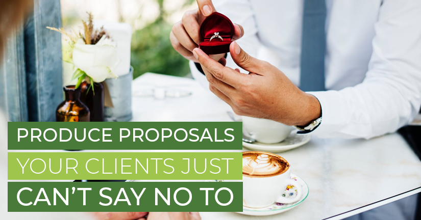 Produce Proposals Your Clients Just Can't Say No To