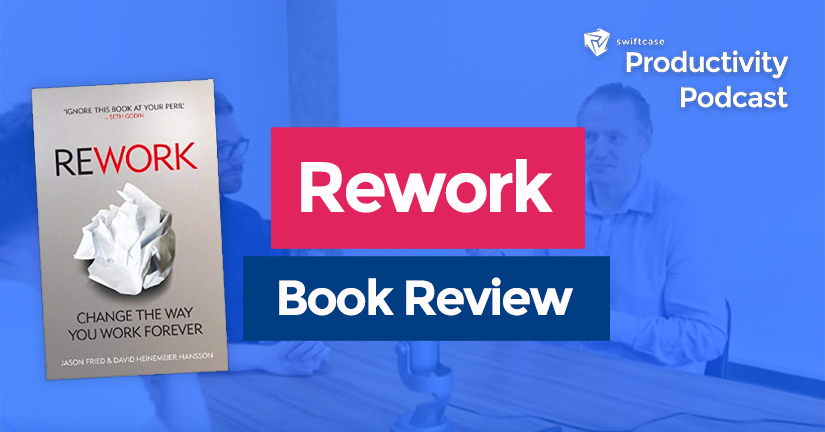 ReWork: Book Review - SwiftCase Productivity Podcast #13