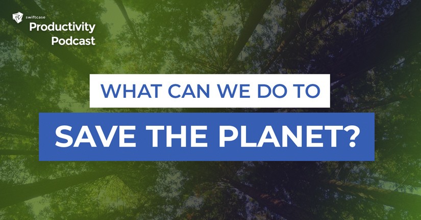 How can we save the planet? - SwiftCase Productivity Podcast #58