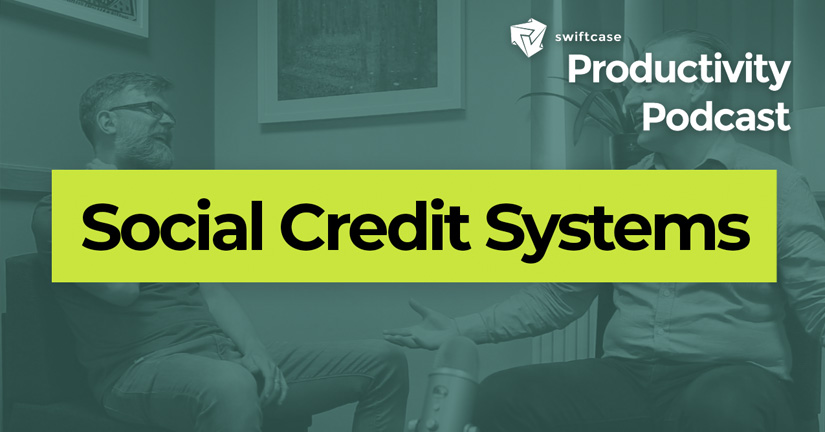 Social Credit Systems - SwiftCase Productivity Podcast #44