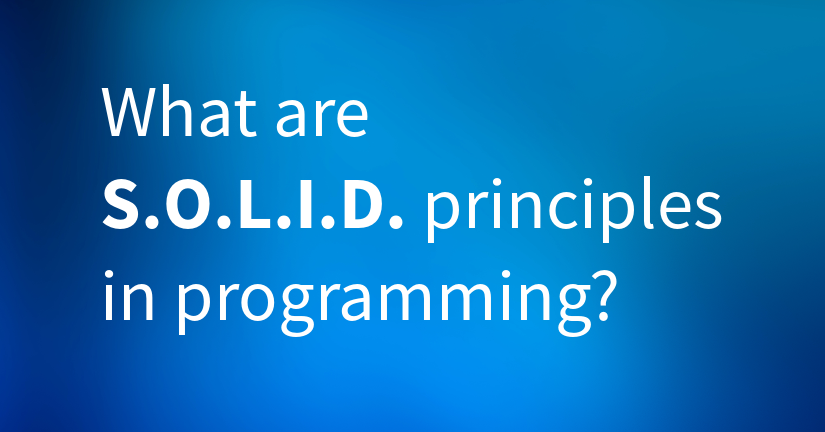 What are S.O.L.I.D principles in programming?
