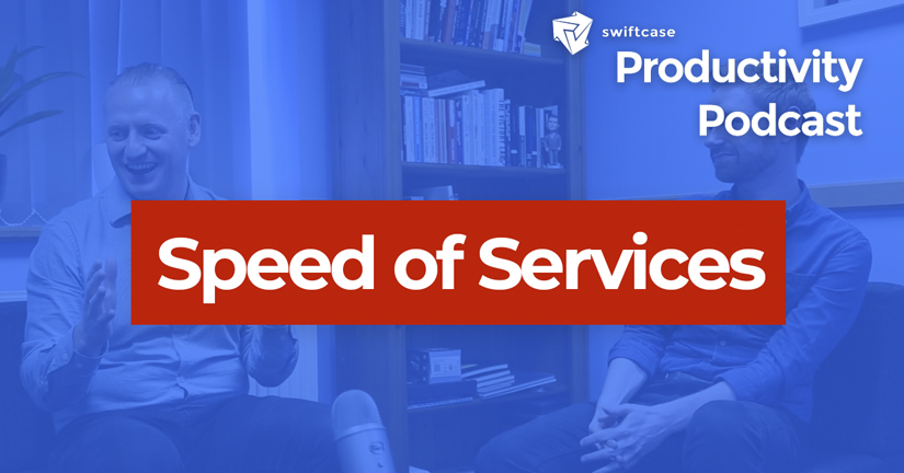 Speed of Services - SwiftCase Productivity Podcast #48