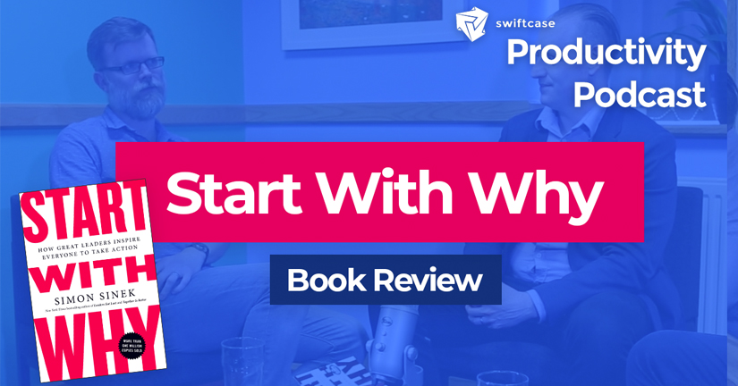 Start With Why: Book Review - SwiftCase Productivity Podcast #33