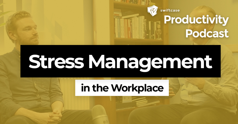 Stress Management at Work - SwiftCase Productivity Podcast #46