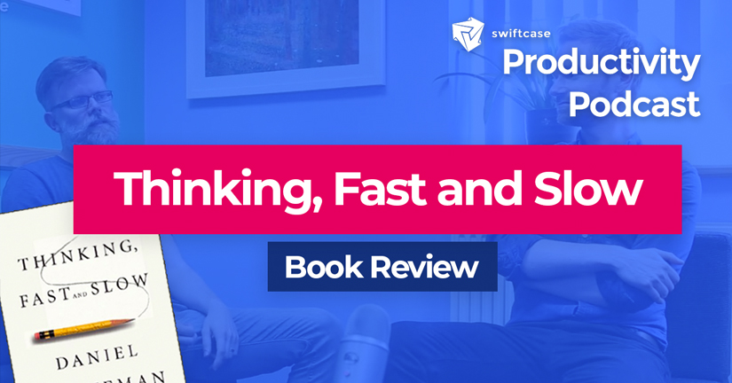 Thinking, Fast and Slow: Book Review - SwiftCase Productivity Podcast #45