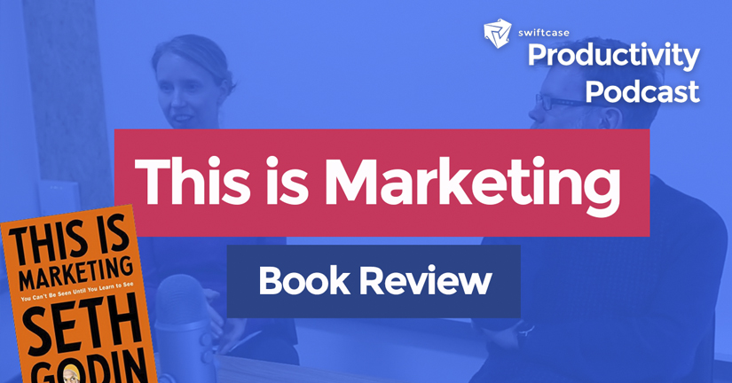 This is Marketing: Book Review - SwiftCase Productivity Podcast #25