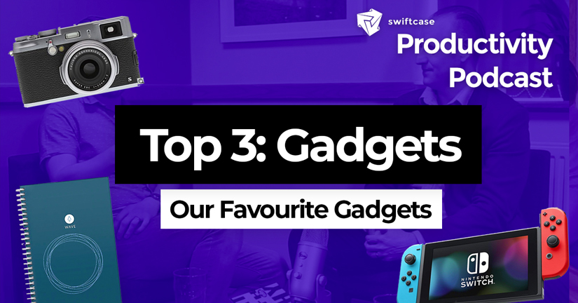 Our Favourite Gadgets - SwiftCase Productivity Podcast #42