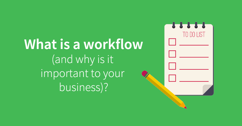 What is a workflow (and why is it important to your business)?